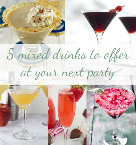 5 must have mixed drinks to offer at your next party!