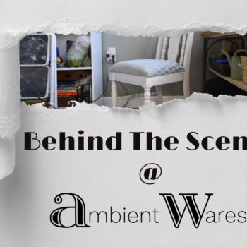 Behind the scenes ~ ambientwares.com